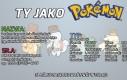 Ty jako Pokemon
