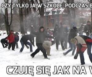 Czy tylko ja w szkole, podczas bitwy na śnieżki