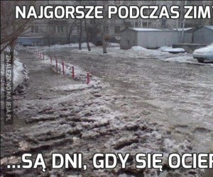 Najgorsze podczas zimy...