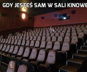 Gdy jesteś sam w sali kinowej...