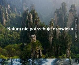 Natura nie potrzebuje człowieka