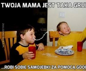 Twoja mama jest taka gruba, że...