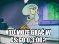 CS:GO o 3 rano? Niet probljem