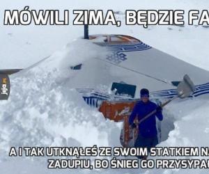 Mówili zima, będzie fajnie...