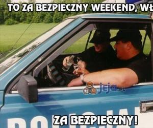 To za bezpieczny weekend, Władziu
