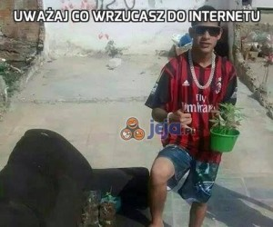 Uważaj co wrzucasz do internetu