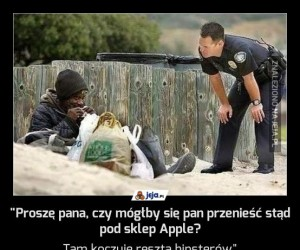 """""""Proszę pana, czy mógłby się pan przenieść stąd pod sklep Apple?"""