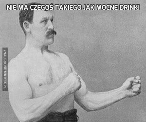 Nie ma czegoś takiego jak mocne drinki