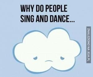Czemu ludzie śpiewają i tańczą...