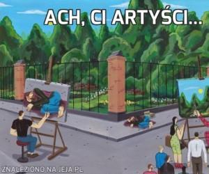 Ach, ci artyści...
