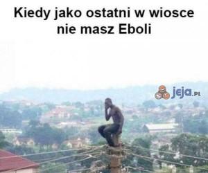 Kiedy jako ostatni w wiosce nie masz Eboli