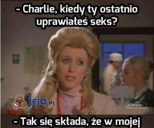 Oj, nie doceniasz Charliego!