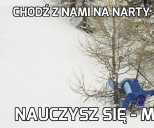 Chodź z nami na narty - mówili