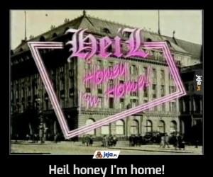 Heil honey I'm home!