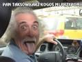 Pan taksówkarz kogoś mi przypomina...