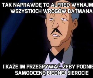 Tak naprawdę to Alfred wynajmuje wszystkich wrogów Batmana