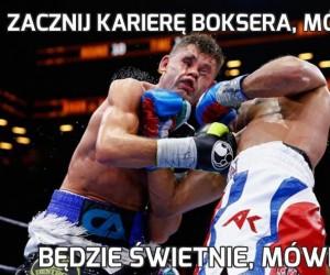 Zacznij karierę boksera, mówili