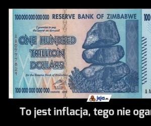 To jest inflacja, tego nie ogarniesz
