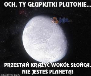 Och, ty głupiutki Plutonie...