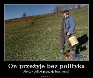 On przeżyje bez polityka