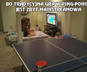 Bo tradycyjna gra w ping-ponga jest zbyt mainstreamowa