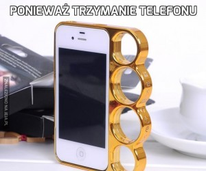 Ponieważ trzymanie telefonu