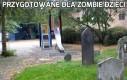 Przygotowane dla zombie dzieci