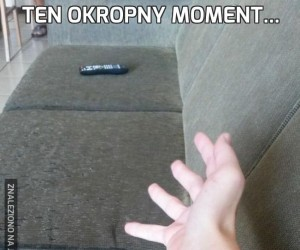 Ten okropny moment...