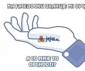 Na Facebooku brakuje mi pewnej opcji