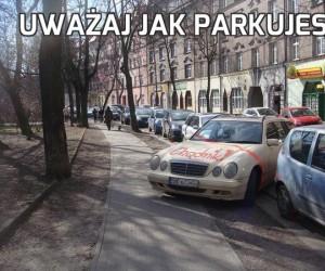 Uważaj jak parkujesz