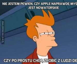 Nie jestem pewien, czy Apple naprawdę myśli, że jest nowatorskie