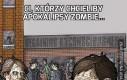 Ci, którzy chcieliby apokalipsy zombie...