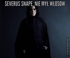 Severus Snape, nie mył włosów...