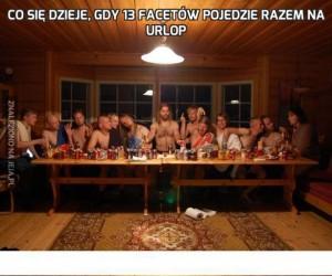 Co się dzieje, gdy 13 facetów pojedzie razem na urlop