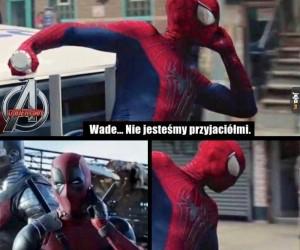 Wade, nie jesteśmy przyjaciółmi!