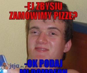Ej, Zbysiu, zamówimy pizzę?