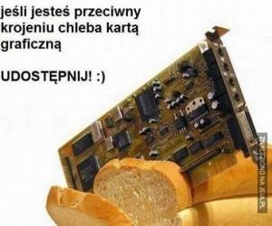 Jeśli jesteś przeciwny krojeniu chleba kartą graficzną