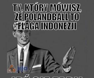 Ty, który mówisz, że Polandball to flaga Indonezji