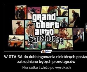 W GTA SA do dubbingowania niektórych postaci zatrudniano byłych przestępców