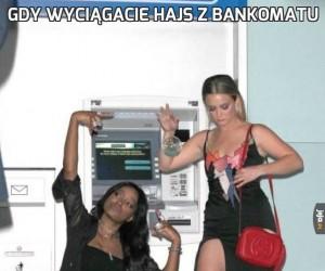Gdy wyciągacie hajs z bankomatu