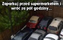 Zaparkuj przed supermarketem...