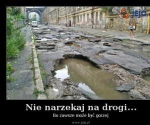 Nie narzekaj na drogi...