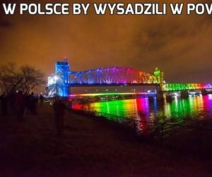 W Polsce by wysadzili w powietrze