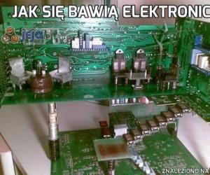 Jak się bawią elektronicy