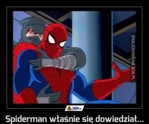 Spiderman właśnie się dowiedział...