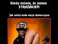 Kiedy mówię, że jestem strażakiem