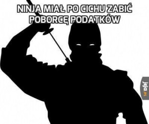 Ninja miał po cichu zabić poborcę podatków