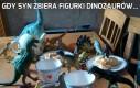 Gdy syn zbiera figurki dinozaurów...