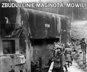 Zbuduj linię Maginota, mówili