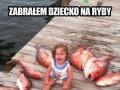 Zabrałem dziecko na ryby...